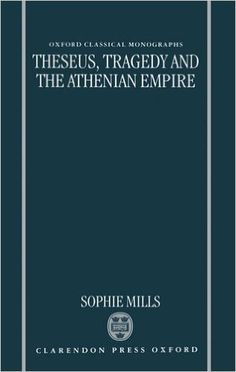 Theseus, tragedy, and the Athenian Empire / Sophie Mills - Oxford : Clarendon Press, 1997