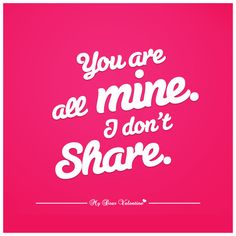 You are all mine I don't share - Picture Quotes