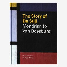 The Story of De Stijl by Hans Janssen and Michael White