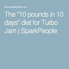 """The """"10 pounds in 10 days"""" diet for Turbo Jam   SparkPeople"""