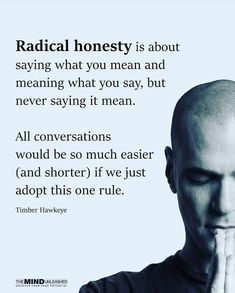 That's me naturally. Unfortunately most everyone else I try to talk with are the opposite & the conversation stops for me because I am not looking to talk crap, but to think pass ideas back & forth & maybe lead to profound understanding for anyone involved in the conversation. thats me.