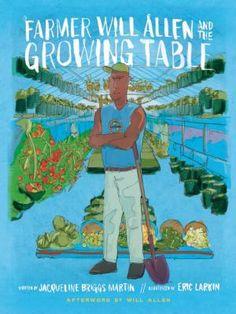 Farmer Will Allen and the growing table Farmer Will Allen & the growing table. Author: Martin, Jacqueline Briggs, author. Larkin, Eric-Shabazz, illustrator. Allen, Will, contributor. (J630 Mart)