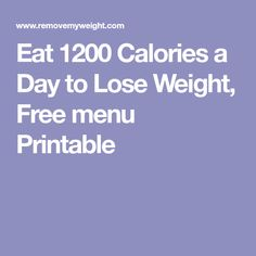 Eat 1200 Calories a Day to Lose Weight, Free menu Printable