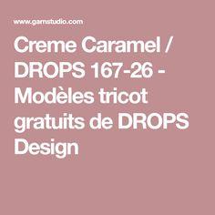 Creme Caramel / DROPS 167-26 - Modèles tricot gratuits de DROPS Design Drops Design, Creme, Pattern, Blog, Moss Stitch, Creme Caramel, Crochet Patterns, Projects, Patterns