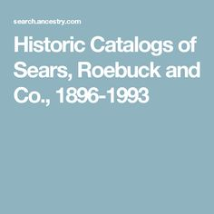 Historic Catalogs of Sears, Roebuck and Co., 1896-1993