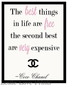The best things in life are free. . . Coco Chanel