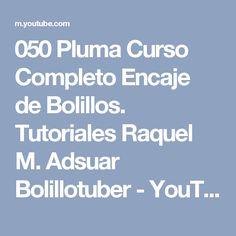 050 Pluma Curso Completo Encaje de Bolillos. Tutoriales Raquel M. Adsuar Bolillotuber - YouTube