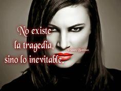 No existe la tragedia, sino lo inevitable.