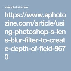 https://www.ephotozine.com/article/using-photoshop-s-lens-blur-filter-to-create-depth-of-field-9670