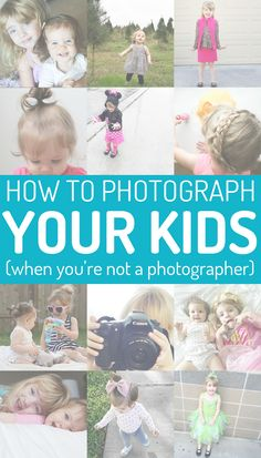 How to Photograph Your Kids (When You're Not a Photographer) - Great tips on getting the best photos of your young children!