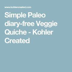 Simple Paleo diary-free Veggie Quiche - Kohler Created