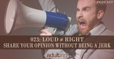[A023] Loud ≠ Right: Share Your Opinion Without Being a Jerk
