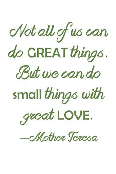 Not all of us can do great things. But we can do small things with great love. —#MotherTeresa