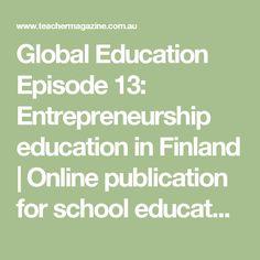 Global Education Episode 13: Entrepreneurship education in Finland | Online publication for school educators | ACER