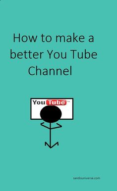 A DIY on how to start making a better You Tube Channel !