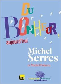 Du bonheur, aujourd'hui / Michel Serres