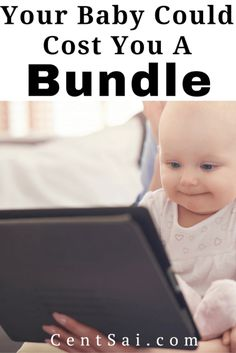 Your Baby Could Cost You A Bundle. One thing nobody seemed able to agree on was the cost of a baby.