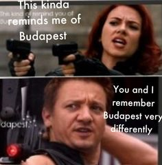 Hawkeye & black widow..... I WANT TO KNOW WHAT HAPPENED IN BUDAPEST!!!!!! MAKE IT HAPPEN WHEDON!