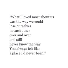 You always felt like a place I'd never been.