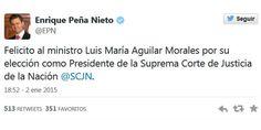 Presidente Peña Nieto, dedicó una felicitación por Tweets a Luis María Aguilar, quien encabezará el poder judicial.