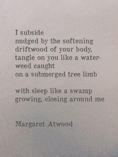 """""""I subside ..."""" -Margaret Atwood"""