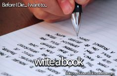 Before I die, I want to...Write a Book