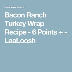 Bacon Ranch Turkey Wrap Recipe - 6 Points + - LaaLoosh