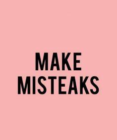 Make Misteaks  (Mistakes).