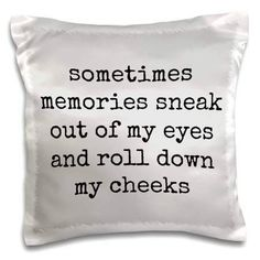 Sometimes memories sneak out of my eyes and roll down my cheeks - Pillow Case, 16 by Hurt Quotes, Wisdom Quotes, Funny Quotes, Life Quotes, Meaningful Quotes, Inspirational Quotes, Motivational Quotes, Quotes Positive, Crush Quotes