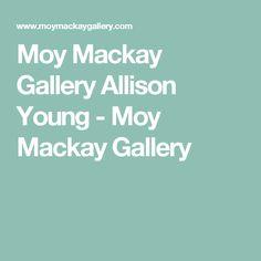 Moy Mackay Gallery Allison Young - Moy Mackay Gallery