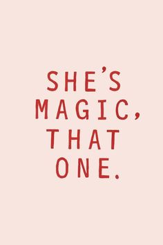 shes magic that one motivational quotes inspirational quotes quotable quotes positive