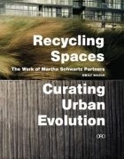 The Hardcover of the Recycling Spaces: Curating Urban Evolution: The Work of Martha Schwartz Partners by Martha Schwarz, Martha Schwartz Martha Schwartz, Evolution, Recycling, Life Cycles, Landscape Architecture, Book Design, Sustainability, Exterior, Urban
