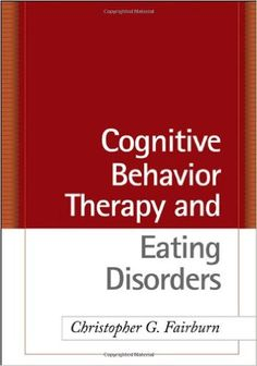 Cognitive Behavior Therapy and Eating Disorders: Amazon.co.uk: Christopher G. Fairburn: 9781593857097: Books