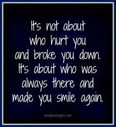 It`s not about who hurt you and broke you down.