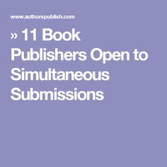 » 11 Book Publishers Open to Simultaneous Submissions