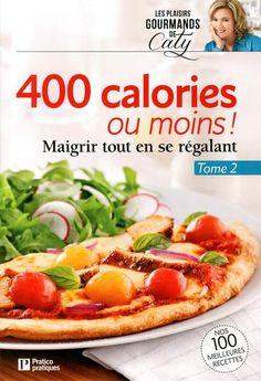 CATY BÉRUBÉ : 400 calories ou moins!T02 | Archambault.ca
