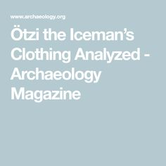 7 Best History - Otzi the Iceman images | The iceman