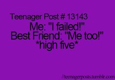 We failed together teenager quotes, teen quotes, teen posts, teenager posts Teenager Quotes, Teen Quotes, Funny Quotes, Funny Memes, 9gag Funny, Memes Humor, Teen Posts, Teenager Posts, Best Friend Quotes