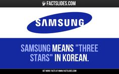 "Samsung means ""three stars"" in Korean."