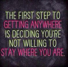 Decide you're not willing to stay where you are. #makethechange