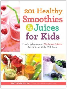 201 Healthy Smoothies and Juices for Kids: Fresh, Wholesome, No-Sugar-Added Drinks Your Child Will Love Paperback by Amy Roskelley (Author) , Nicole Cormier (Author) Super Healthy Kids, Healthy Meals For Kids, Kids Meals, Family Meals, Smoothies For Kids, Healthy Smoothies, Healthy Drinks, Healthy Food, Healthy Recipes