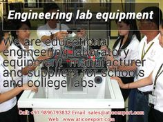 Engineering colleges must be serious about quality of lab instrument. Because quality of instruments can provide best output during practical. So they should be aware while choosing the Engineering Lab Equipment supplier. Colleges should purchase from well reputed supplier who can give surety of quality.     Atico Export is well manufacturing company. You can contact us for all type of Engineering Equipments. Please contact