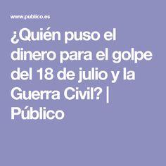 ¿Quién puso el dinero para el golpe del 18 de julio y la Guerra Civil? | Público