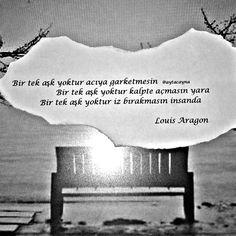Bir tek aşk yoktur acıya garketmesin  Bir tek aşk yoktur kalpte açmasın yara  Bir tek aşk yoktur iz bırakmasın insanda.   - Louis Aragon / Mutlu Aşk Yoktur  #sözler #anlamlısözler #güzelsözler #manalısözler #özlüsözler #alıntı #alıntılar #alıntıdır #alıntısözler #şiir