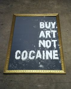 BUY ART, NOT COCAINE