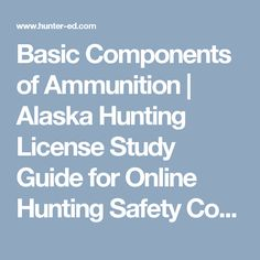 "Study the topic ""Basic Components of Ammunition"" from the official Alaska Hunter Ed Course Study Guide. Alaska Hunting, Lead Poisoning, Hunting License, Safety Courses, Gili Island, Founded In, Indiana, Study, How To Plan"