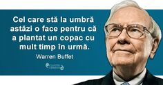 """Cel care stă la umbră astăzi, o face pentru că a plantat un copac cu mult timp în urmă."" Warren Buffet Famous Quotes, Wise Words, Wisdom, Thoughts, Zen, Engagement Rings, Diet, Profile, Famous Qoutes"