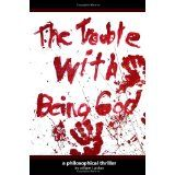 The Trouble With Being God: A Philosophical Thriller (Paperback)By William F. Boating, Ghosts, Fresh Water, Thriller, Philosophy, Jazz, Jumpsuits, Biker, Neutral