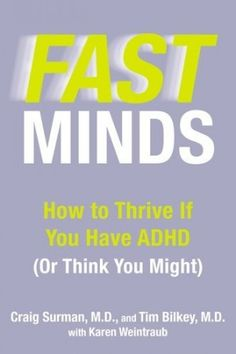 "* 10 Facts about ADHD by Karen Weintraub (Co-author of Fast Minds) - ""1) Medication alone, can't fix ADHD. 2) Not everyone with ADHD is high energy. 3) People With ADHD Don't Have Trouble Paying Attention They have trouble paying attention to the ""right"" things..."""