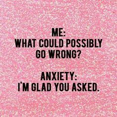 This is the best, most brief, most accurate way I have ever seen anxiety summed up. (Relationship Humor)